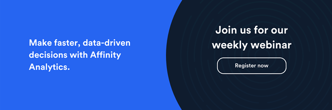 Make faster, data-driven decisions with Affinity Analytics. Click here to Join us for our weekly webinar