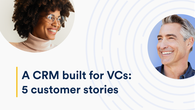 A CRM built for VCs: 5 customer stories