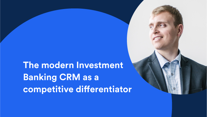The modern Investment Banking CRM as a competitive differentiator